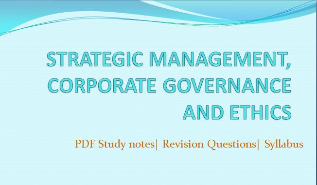 STRATEGIC MANAGEMENT, CORPORATE GOVERNANCE AND ETHICS